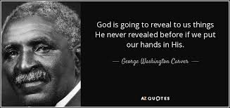 george washington carver quote god is going to reveal to us