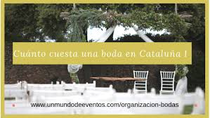 Cuanto Cuesta Una Boda En Cataluna I Un Mundo De Eventos