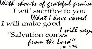 Jonah 2 9 Wall Art To You With Shouts Of Grateful Praise I Will Sacrifice To You What I Have Vowed I Will Make Good I Will Say Sal Vows Sayings Salvation