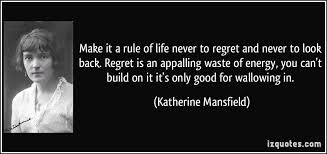 Regret is an appalling waste of energy; you can't build on it ...