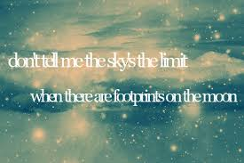 don t tell me the sky s the limit when there are footprints on the