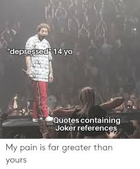 depressed yo quotes containing joker reference my pain is far