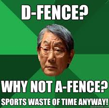 D Fence Why Not A Fence Sports Waste Of Time Anyway High Expectations Asian Father Quickmeme