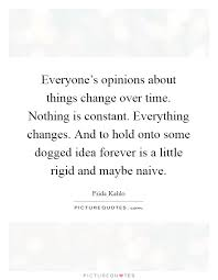 everyone s opinions about things change over time nothing is