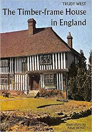The timber-frame house in England;: West, Trudy: 9780715349793: Amazon.com:  Books