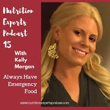 Nutrition Experts Podcast Episode 15 Always Have Emergency Food with Kelly  Morgan - Nutrition Experts Podcast