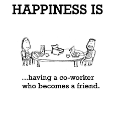 happiness is having a co worker who becomes a friend work