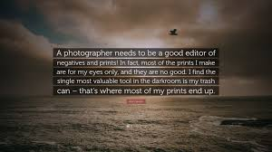 "john sexton quote ""a photographer needs to be a good editor of"