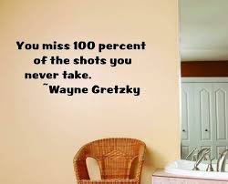 Design With Vinyl You Miss 100 Percent Of The Shots You Never Take Wayne Gretzky Wall Decal Wayfair