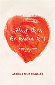 And Then He Knew Her: A Biblical View of Sex: Reynolds, Adrian, Reynolds,  Celia: 9781781915844: Amazon.com: Books