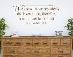 Excellence Is Not An Act But A Habit Wall Quote Stickers Adhesive Aristotle Transfers