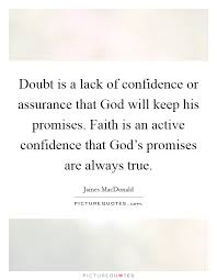 doubt is a lack of confidence or assurance that god will keep