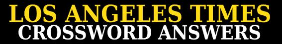 La Times Crossword Answers Latcrosswordanswers Com