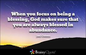 brainy quote when you focus on being a blessing god makes sure
