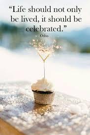 celebrate life happy birthday quotes birthday quotes birthday