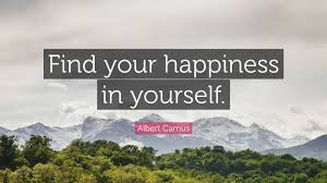 """albert camus quote """"find your happiness in yourself """""""