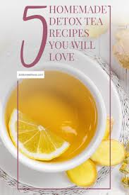 5 homemade detox tea recipes you will