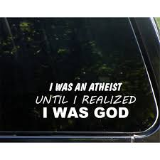 I Was An Atheist Until I Realized I Was God 8 3 4 X 3 Vinyl Die Cut Decal Bumper Sticker For Windows Cars Trucks Laptops Etc Sign Depot Sd1 9173 Walmart Com Walmart Com