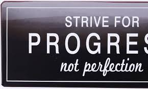 Sign Strive For Progress Not Perfection