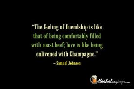 the feeling of friendship is like that of being comfortably filled