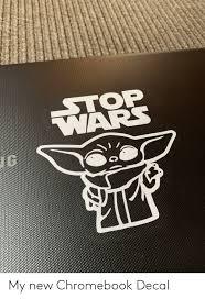 Stop Wars My New Chromebook Decal Chromebook Meme On Me Me