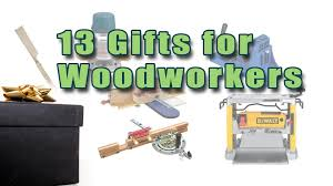 the top 13 gifts for woodworkers in