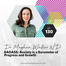 Episode 130: Badass: Anxiety is a Barometer of Progress and Growth ...