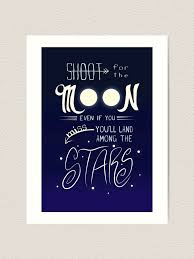 Shoot For The Moon Even If You Miss You Ll Land Among The Stars Art Print By Catiepillar Redbubble