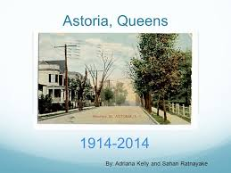 Astoria, Queens By: Adriana Kelly and Sahan Ratnayake. - ppt download