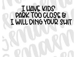 Ding Your Shit Svg Park To Close Svg I Have Kids Svg Funny Etsy