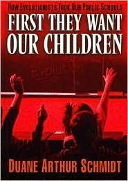 First They Want Our Children: How Evolutionists Took Our Public Schools by Duane  Schmidt