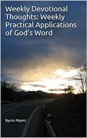 Weekly Devotional Thoughts: Weekly Practical Applications of God's Word -  Kindle edition by Myers, Byron. Religion & Spirituality Kindle eBooks @  Amazon.com.
