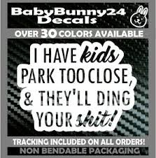 I Have Kids Park Too Close And They Ll Ding Your Don T Car Vinyl Decal Sticker Ebay