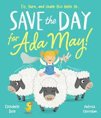 Save the Day for Ada May (Picture Books): Amazon.co.uk: Elizabeth Dale,  Patrick Corrigan, Patrick Corrigan: 9781789580396: Books