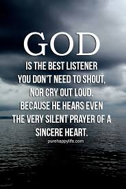 god quote god is the best listener you don t need to shout nor