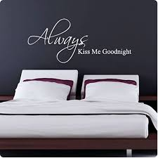 Amazon Com 48 White Always Kiss Me Goodnight Wall Decal Decor Anniversary Love Marriage Bedroom Wedding Husband Wife Home Kitchen