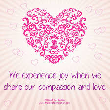 we experience joy when we share our compassion and love harold w