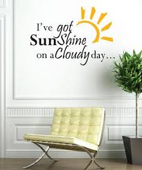 I Ve Got Sunshine On A Cloudy Day Motivational Quote Wall Decal 5195 Stickerbrand