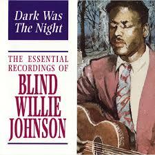 Blind Willie Johnson - Dark Was The Night: The Essential ...