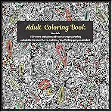 Amazon.com: Adult Coloring Book Mandala - I'll be more enthusiastic about  encouraging thinking outside the box when there's evidence of any thinking  going on inside it. (9781696916134): Turner, Adeline: Books