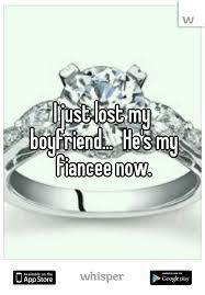 i just lost my boyfriend he s my fiancee now fiance quotes