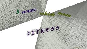 fitness 5 nouns synonym to fitness