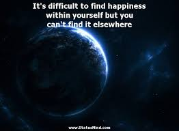 it s difficult to happiness in com