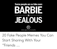 sopeople are so fake even barbie is jealous bitchy quotes via