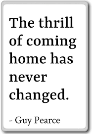 com the thrill of coming home has never changed guy