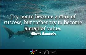 brainy quote try no to become a man of success but rather try to