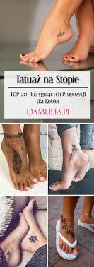 Tatuaz Na Stopie Top 20 Intrygujacych Propozycji Dla Kobiet