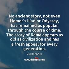 no ancient story not even homer s iliad or odyssey has remained as