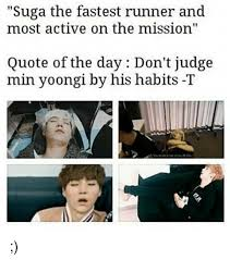 suga the fastest runner and most active on the mission quote of