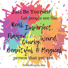 embrace the real imperfect flawed quirky weird beautiful